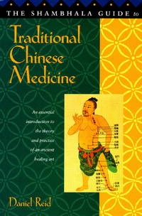 Shambhala Guide to Traditional Chinese Medicine by  Daniel Reid - Paperback - First Printing. - 1996 - from Wyrdhoard Books and Biblio.co.uk