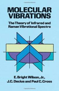 Molecular Vibrations: The Theory of Infrared and Raman Vibrational Spectra (Dover Books on...