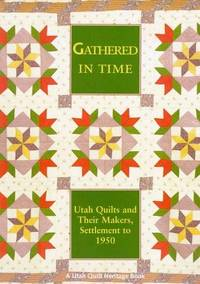 Gathered In Time: Utah Quilts and Their Makers, Settlement to 1950