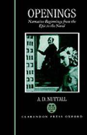 Openings: Narrative Beginnings from the Epic to the Novel by A. D. Nuttall - 1992-05-14
