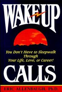 Wake-Up Calls: You Don't Have to Sleepwalk Through Your Life, Love, or Career!