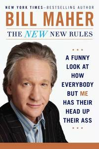 The New New Rules: A Funny Look at How Everybody but Me Has Their Head Up Their Ass by  Bill Maher - Hardcover - 2011-11-14 - from Chapter II (SKU: 201228011)