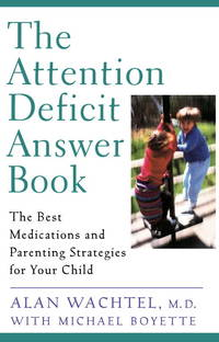The Attention Deficit Answer Book: The Best Medications and Parenting Strategies for Your Child