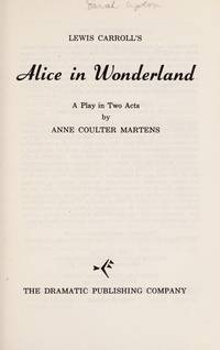 Lewis Carroll's Alice in Wonderland: A Play in Two Acts