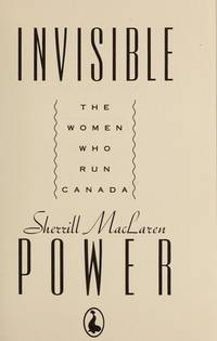 Invisible Power: The Women Who Run Canada