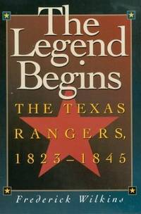 The Legend Begins: The Texas Rangers, 1823-1845