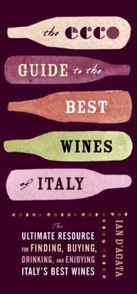 The Ecco Guide to the Best Wines of Italy: The Ultimate Resource for Finding, Buying, Drinking,...
