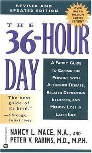 The 36-Hour Day: A Family Guide to Caring for Persons with Alzheimer Disease, Related Dementing...