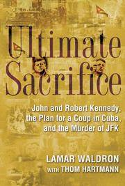 Ultimate Sacrifice. John and Robert Kennedy, the Plan for a Coup in Cuba, and the Murder of JFK by  with Thom Hartmann  Lamar - 1st Edition - 2005 - from Marvin Minkler Modern First Editions and Biblio.com