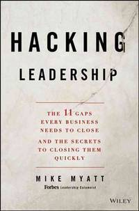 Hacking Leadership: The 11 Gaps Every Business Needs to Close and the Secrets to Closing Them...