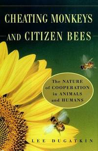 CHEATING MONKEYS AND CITIZEN BEES : The NATURE of COOPERATION in ANIMALS and HUMANS