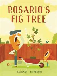 Rosario's Fig Tree [Hardcover] Wahl, Charis and Melanson, Luc