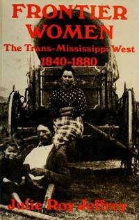 Frontier Women: The Trans-Mississippi West, 1840-1880