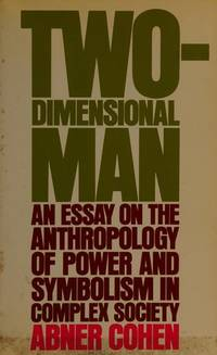 image of Two-Dimensional Man: An Essay on the Anthropology of Power and Symbolism in Complex Society