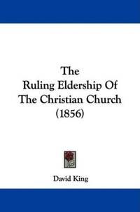 The Ruling Eldership Of the Christian Church