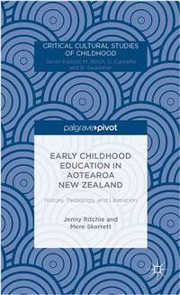 Early Childhood Education in Aotearoa New Zealand: History, Pedagogy, and Liberation (Critical Cultural Studies of Childhood)