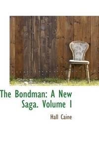 image of The Bondman: A New Saga. Volume I