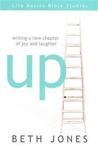 Up: Writing a New Chapter of Joy and Laughter (Life Basics Bible Studies) by Beth Jones - Paperback - 2014 - from The Sun Also Rises (SKU: 001816)
