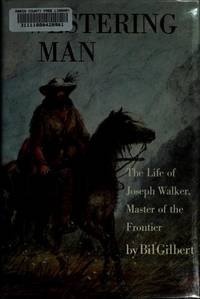 WESTERING MAN - THE LIFE OF JOSEPH WALKER, MASTER OF THE FRONTIER by  Bil Gilbert - 1st Edition - 1983 - from Sabino Books (SKU: 18-4753)