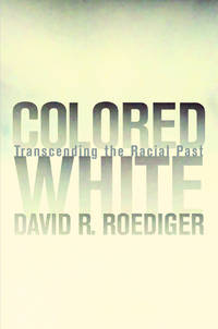 Colored White: Transcending the Racial Past