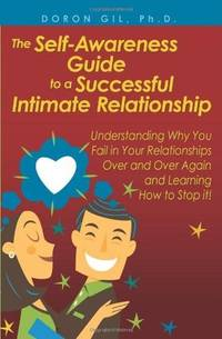 The Self-Awareness Guide to a Successful Intimate Relationship: Understanding Why You Fail in...