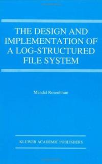 The Design and Implementation of a Log-structured File System (The Kluwer International Series in Engineering and Computer Science)