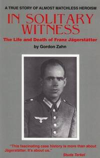 In Solitary Witness : The Life and Death of Franz Jagerstatter by Zahn, Gordon - 1986