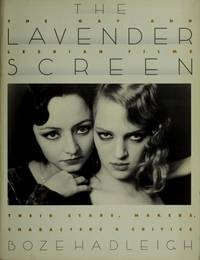 The Lavender Screen: The Gay and Lesbian Films : Their Stars, Makers, Characters and Critics...