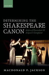 Determining the Shakespeare Canon: Arden of Faversham and A Lover's Complaint