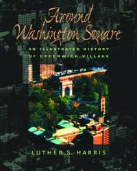 Around Washington Square: An Illustrated History of Greenwich Village