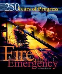 250 Years of Progress : Halifax Regional Fire and Emergency