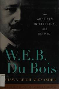 W. E. B. Du Bois: An American Intellectual and Activist (Library of African American Biography)