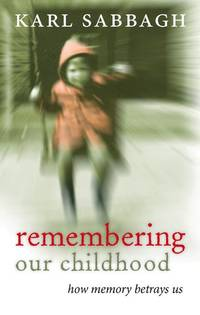 Remembering our Childhood: How Memory Betrays Us