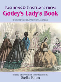 Fashions and Costumes from Godey\'s Ladies Book by Stella Blum
