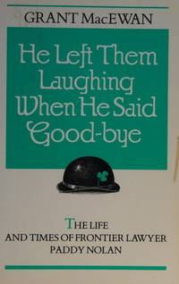 He Left Them Laughing When He Said Good-Bye: The Life and Times of Frontier Lawyer Paddy Nolan by  Grant MacEwan - Paperback - Signed First Edition - 1987 - from Sparkle Books (SKU: 000587)