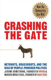 Crashing the Gate : Netroots, Grassroots, and the Rise of People-Powered Politics