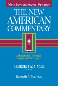 The New American Commentary: Genesis 11:27-50:26 (The New American Commentary, Volume 1B).  New International Version.