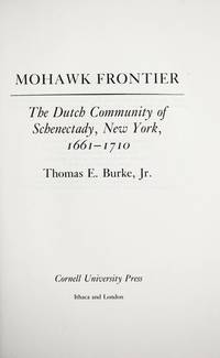 Mohawk Frontier: the Dutch Community of Schenectady, New York, 1661-1710 by Thomas E Burke  Jr - First Edition - 1991 - from Three Geese In Flight Celtic Books (SKU: 017213)