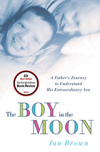 image of The Boy in the Moon: A Father's Journey to Understand His Extraordinary Son