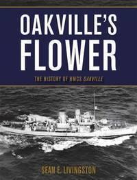 Oakville's Flower: The History of HMCS Oakville