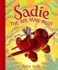 Sadie the Air Mail Pilot by Kellie Strom - 2007-09-11 - from Ergodebooks and Biblio.com