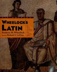 Wheelock's Latin: The Classic Introductory Latin course, Based On Ancient Authors: Sixth Edition