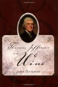 Thomas Jefferson on Wine by  John Hailman - First Edition - 2006 - from Rickaro Books Ltd (SKU: 053602)