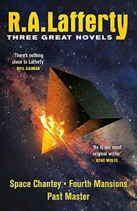 R. A. Lafferty: Three Great Novels: Space Chantey, Fourth Mansions, Past Master