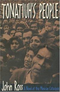 TONATIUH'S PEOPLE : a Novel of the Mexican Cataclysm