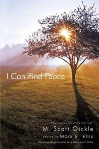 I Can Find Peace: The Collected Poems Of M. Scott Oickle