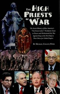 "The High Priests of War: The Secret History of How America's Neo-Conservative"" Trotskyites Came to Power and Orchestrated the War Against Iraq as the First Step in Their Drive For Global Empire"