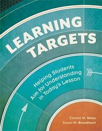 Learning Targets; Helping Students Aim for Understanding in Today's Lesson