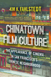 Chinatown Film Culture: The Appearance of Cinema in San Francisco's Chinese Neighborhood