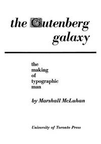 The Gutenberg Galaxy the Making Of Typographic Man